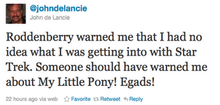 Roddenberry warned me that I had no idea what I was getting into with Star Trek. Someone should have warned me about My Little Pony! Egads!